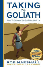 Taking on Goliath : How to Unleash the David in All of Us - Rob Marshall