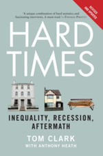 Hard Times : Inequality, Recession, Aftermath - Tom Clark