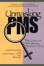 Unmasking PMS : The Complete PMS Medical Treatment Plan - Joseph Martorano