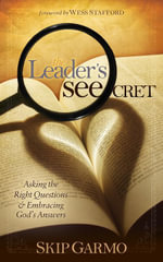 The Leader's SEEcret : Asking the Right Questions and Embracing God's Answers - Skip Garmo