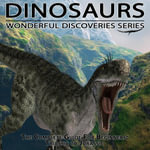 Dinosaurs : The Complete Guide for Beginners From Triassic to Jurassic - Shannon Hale