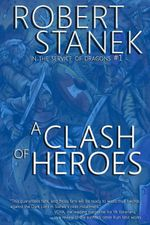 A Clash of Heroes (In the Service of Dragons Book 1, 10th Anniversary Edition) - Robert Stanek