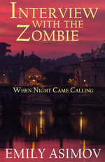 Interview with the Zombie : When Night Came Calling - Emily Asimov