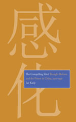 The Compelling Ideal : Thought Reform and the Prison in China, 1901-1956 - Jan Kiely