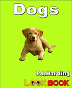Dogs : A LOOK BOOK Easy Reader - P.J. Harding