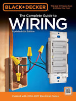 Black & Decker Complete Guide to Wiring, 6th Edition : Current with 2014-2017 Electrical Codes - Editors of Cool Springs Press
