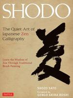 Shodo : The Quiet Art of Japanese Zen Calligraphy - Shozo