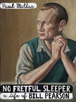 No Fretful Sleeper : A Life of Bill Pearson - Paul Millar