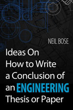 Ideas On How to Write a Conclusion of an Engineering Thesis or Paper - Neil Bose