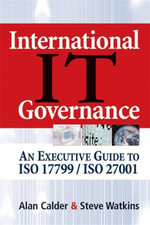 International IT Governance : An Executive Guide to ISO 17799/ISO 27001 - Alan Calder