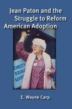 Jean Paton and the Struggle to Reform American Adoption - E. Wayne Carp