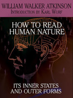 How to Read Human Nature : Its Inner States and Outer Forms - William Walker Atkinson