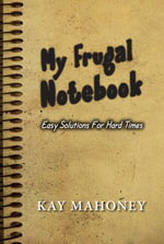 My Frugal Notebook : Easy Solutions For Hard Times - Kay H. Mahoney