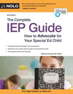 Complete IEP Guide, The : How to Advocate for Your Special Ed Child - Lawrence M. Siegel