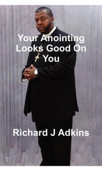 Your Anointing Looks Good On You - Richard Adkins