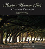 Houston's Hermann Park : A Century of Community - Alice (Barrie) M. Scardino Bradley