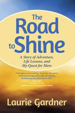 The Road to Shine : A Story of Adventure, Life Lessons, and My Quest for More - Laurie Gardner