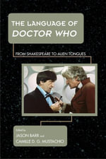 The Language of Doctor Who : From Shakespeare to Alien Tongues