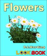 Flowers : A LOOK BOOK Easy Reader - P.J. Harding