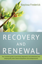 Recovery and Renewal : Your essential guide to overcoming dependency and withdrawal from sleeping pills, other 'benzo' tranquillisers and antidepressan - Baylissa Frederick