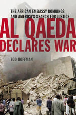 Al Qaeda Declares War : The African Embassy Bombings and America's Search for Justice - Tod Hoffman