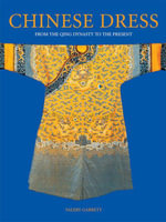 Chinese Dress : From the Qing Dynasty to the Present - Valery