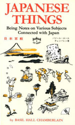Japanese Things : Being Notes on Various Subjects Connected with Japan - Basil