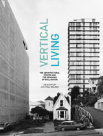 Vertical Living : The Architectural Centre and the Remaking of Wellington - Julia