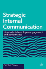 Strategic Internal Communication : How to Build Employee Engagement and Performance - David Cowan