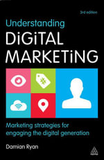 Understanding Digital Marketing : Marketing Strategies for Engaging the Digital Generation - Damian Ryan