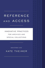 Reference and Access : Innovative Practices for Archives and Special Collections