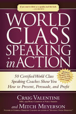 World Class Speaking in Action : 50 Certified Coaches Show You How to Present, Persuade, and Profit - Craig Valentine