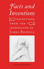 Facts and Inventions : Selections from the Journalism of James Boswell - James Boswell