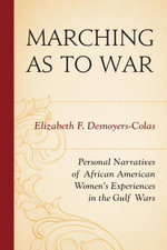 Marching as to War : Personal Narratives of African American Women's Experiences in the Gulf Wars - Elizabeth F. Desnoyers-Colas