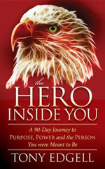 The Hero Inside You : A 90 Day Journey to Purpose, Power, and the Person You Were Meant to Be - Tony Edgell