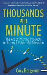 Thousands Per Minute : The Art of Pitching Products on Internet, Video and Television - Cory Bergeron