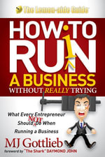 How to Ruin a Business Without Really Trying : What Every Entrepreneur Should Not Do When Running a Business - MJ Gottlieb