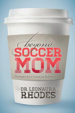Beyond Soccer Mom : Strategies for a Fabulous Balanced Life - Leonaura Rhodes