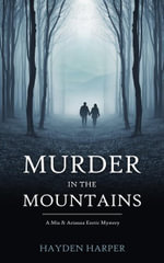 Murder In the Mountains : A Mia & Arianna Erotic Mystery - Hayden Harper
