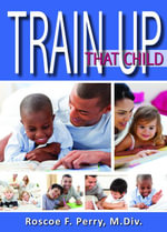 Train Up That Child - Roscoe F Perry