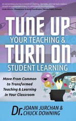 Tune Up Your Teaching and Turn on Student Learning : Move from Common to Transformed Teaching and Learning in Your Classroom - Joann Jurchan