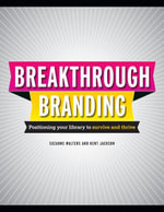 Breakthrough Branding : Positioning Your Library to Survive and Thrive - Suzanne Walters