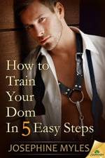 How to Train Your Dom in Five Easy Steps - Josephine Myles