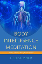 Body Intelligence Meditation : Finding presence through embodiment - Ged Sumner