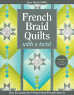 French Braid Quilts with a Twist : New Variations for Vibrant Strip-Pieced Projects - Jane Hardy Miller