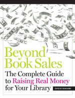 Beyond Book Sales : The Complete Guide to Raising Real Money for Your Library