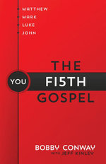 The Fifth Gospel : Matthew, Mark, Luke, John...You - Bobby Conway