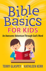 Bible Basics for Kids : An Awesome Adventure Through God's Word - Terry Glaspey