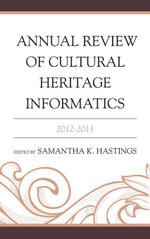 Annual Review of Cultural Heritage Informatics : 2012-2013