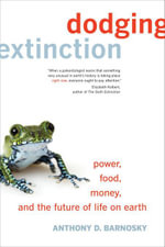 Dodging Extinction : Power, Food, Money, and the Future of Life on Earth - Anthony D., Dr. Barnosky